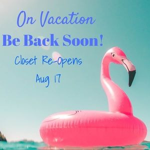 On Vacation Re-Open Aug 17